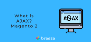 What is AJAX in Magento 2
